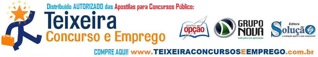 O site Teixeira Concursos e um Distribuidor autorizado das Apostilas Opção, editora Solução e Nova Concurso, no Brasil.