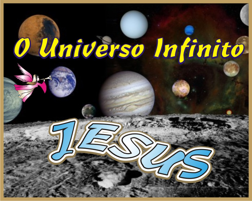 O Universo Infinito Jesus O Criador