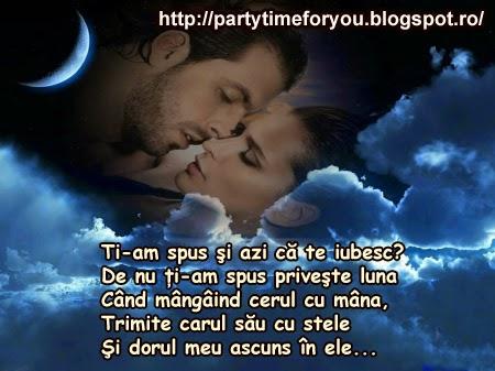 Ti-am spus şi azi că te iubesc? De nu ţi-am spus priveşte luna Când mângâind cerul cu mâna, Trimite carul său cu stele Şi dorul meu ascuns în ele...