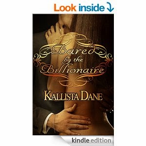 http://www.amazon.com/Bared-Billionaire-Kallista-Dane-ebook/dp/B00P2TU2JS/ref=sr_1_3?ie=UTF8&qid=1416349109&sr=8-3&keywords=Bared+by+the+Billionaire