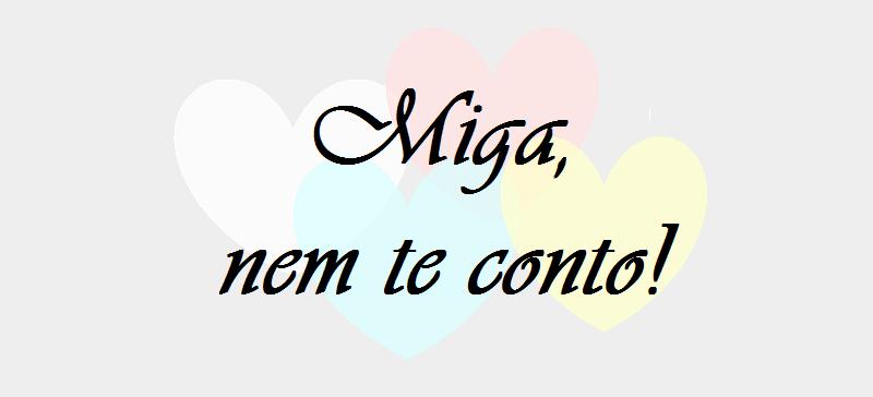 Miga, nem te conto!
