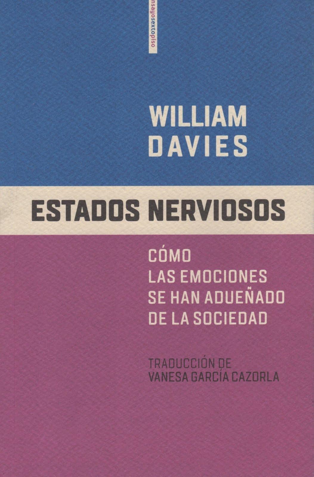 William Davies (Estados nerviosos) Cómo las emociones se han adueñado de la sociedad