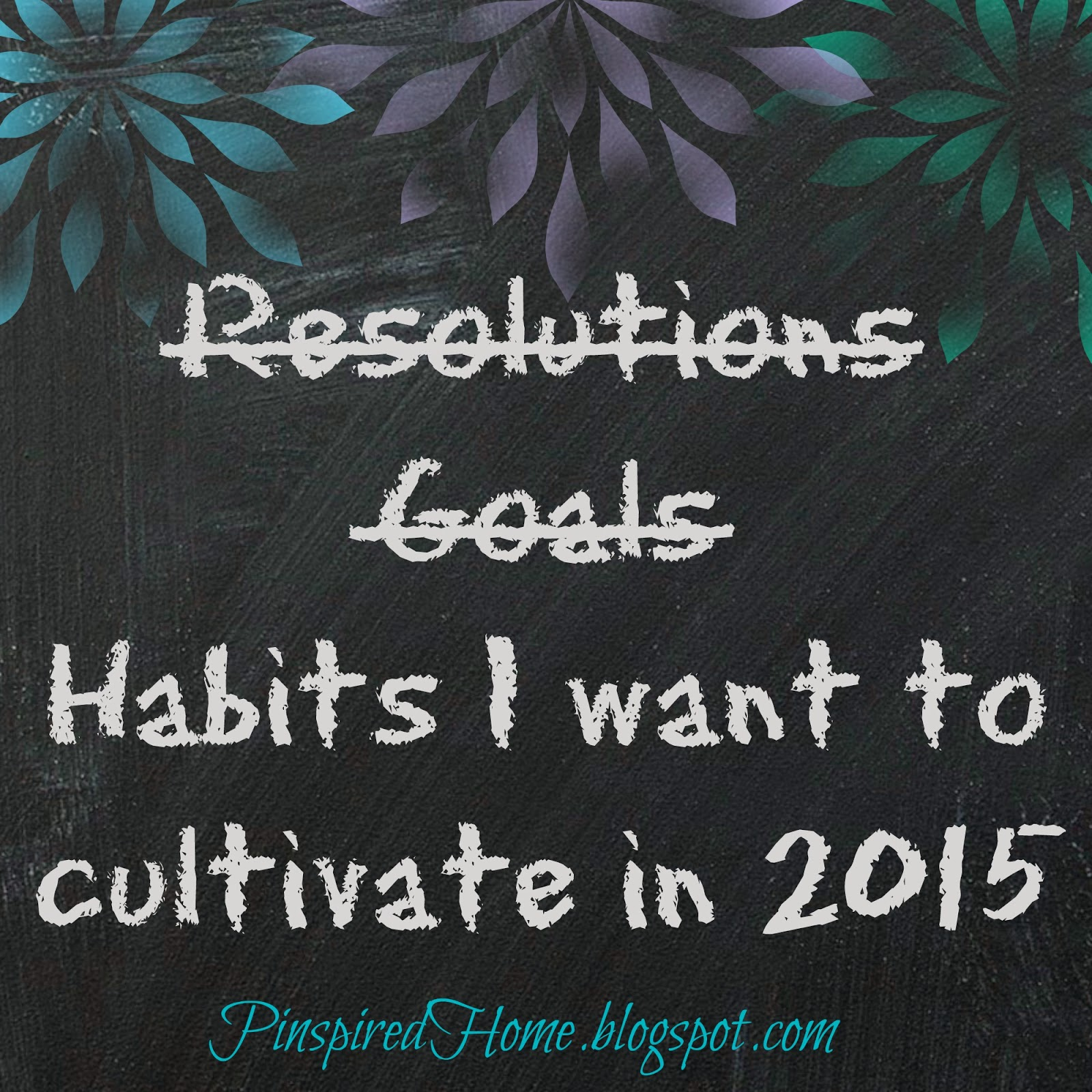 http://pinspiredhome.blogspot.com/2015/01/habits-i-want-to-cultivate-in-2015.html