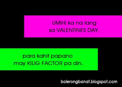 Umihi ka nalang sa VALENTINES DAY, PAra kahit papano may KILIG FACTOR pa din.