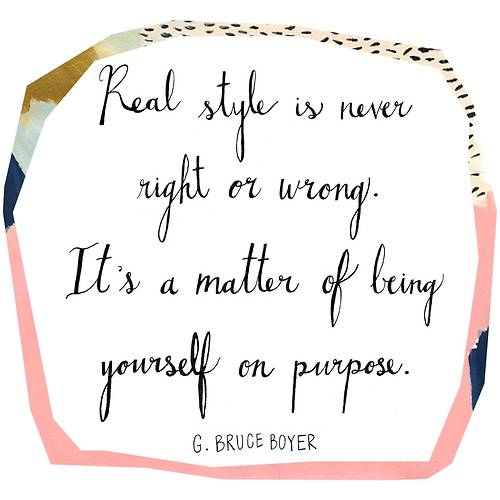 Real style is never right or wrong it's a matter of being yourself on purpose. Real style is never right or wron, quote, quote style, quote G Bruce Boyer