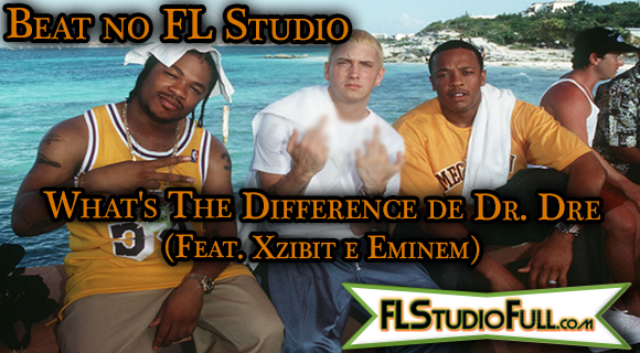 Beat de What's The Difference de Dr. Dre no FL Studio 11