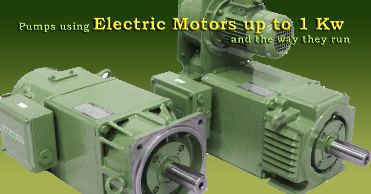 Pumps Using Electric Motors Up To 1 Kw And The Way They