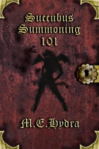 http://www.amazon.com/Succubus-Summoning-101-M-E-Hydra-ebook/dp/B0074N661I/ref=sr_1_6?s=digital-text&ie=UTF8&qid=1405488868&sr=1-6