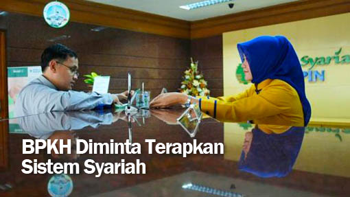 BPKH Diminta Terapkan Sistem Syariah