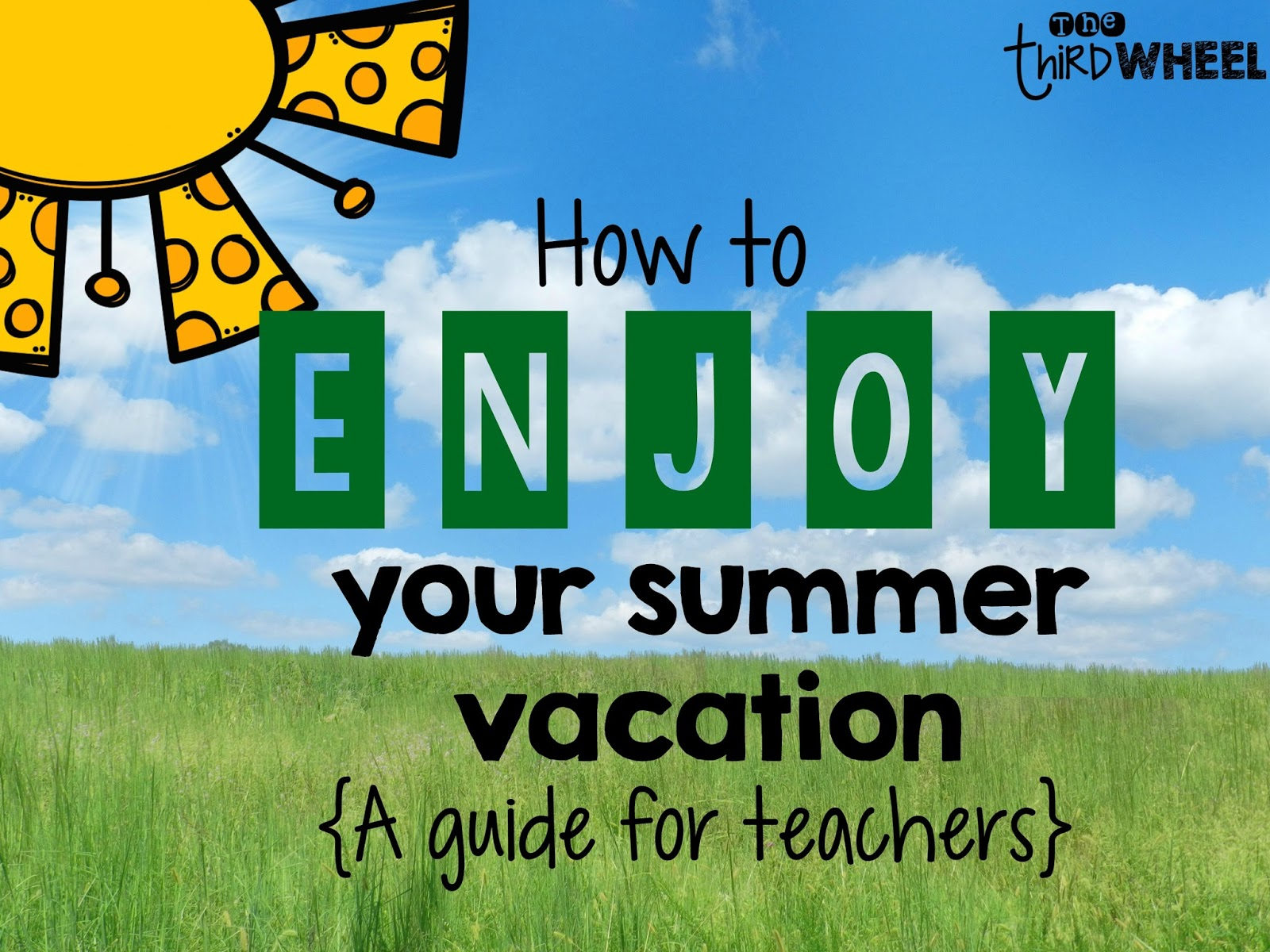 how to enjoy your summer vacation for teachers the third wheel teacher
