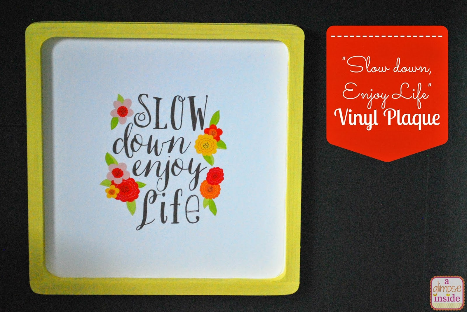 http://www.aglimpseinsideblog.com/2014/04/slow-down-enjoy-life-printable-vinyl.html