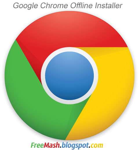 Download Google Chrome Full Standalone Offline Installer