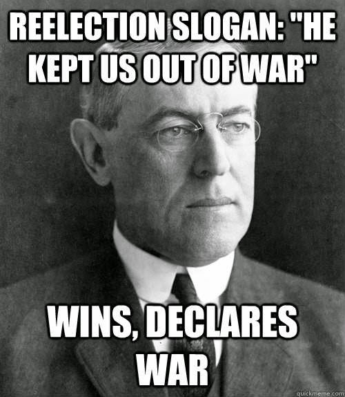 'He kept us out of war' - Woodrow Wilson