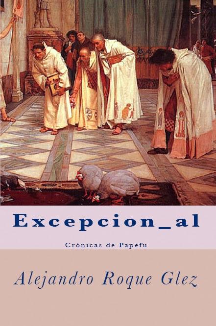 Excepcion_al. Cronicas de Papefu en Alejandro's Libros