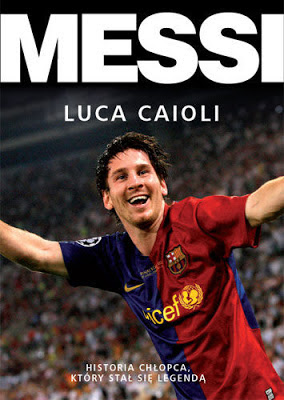 Luca Caioli, Messi. Historia chłopca, który stał się legendą [Messi: The Inside Story of the Boy Who Became a Legend, 2011]