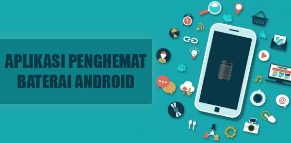 4 Aplikasi Penghemat Baterai Android Terbaik dan Populer