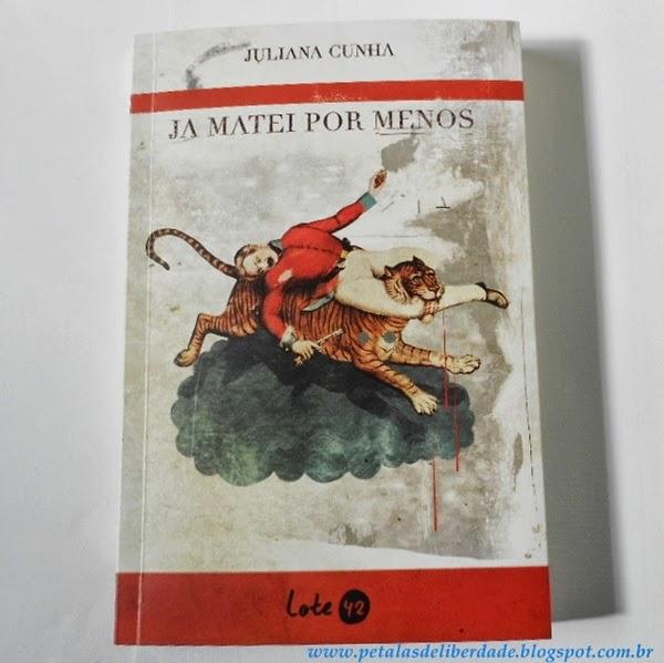 Capa do livro Já matei por menos , Juliana Cunha, blog, crônicas, Lote 42
