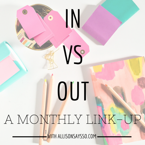 An In vs Out post for a link up with Because I Said So. | In vs Out - A Link Up with Because I Said So | Truly Yours, A.