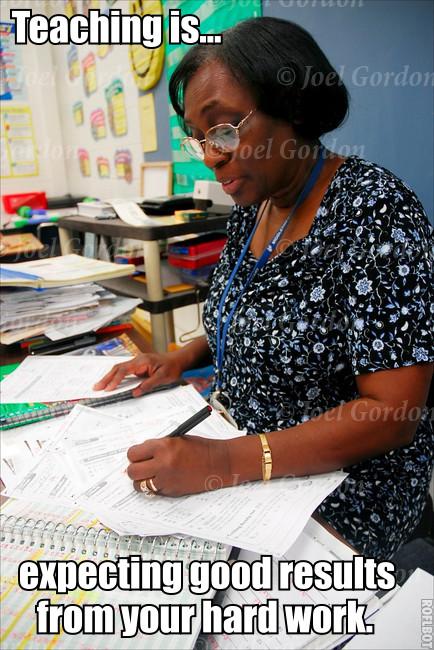 Att undervisa är att förvänta sig goda resultat av ditt hårda arbete.