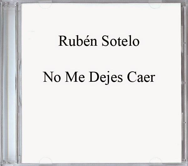 Rubén Sotelo-No Me Dejes Caer-