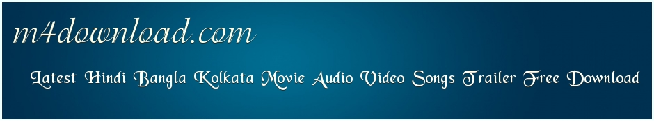 M4download.com || Latest Hindi Bangla Kolkata Movie Audio Video Song Trailer Free Download