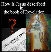 "a graphic (c) Erika Grey titled How is Jesus Described in the Revelation, which shows an open Bible, open to the book of Revelation and a depection of Jesus next to the book of Revelation and above the book of Revelation it reads, ""How is Jesus Described in the book of Revelation?"""