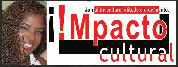 Jornal Impacto Cultural :: By Lúcia  Alves