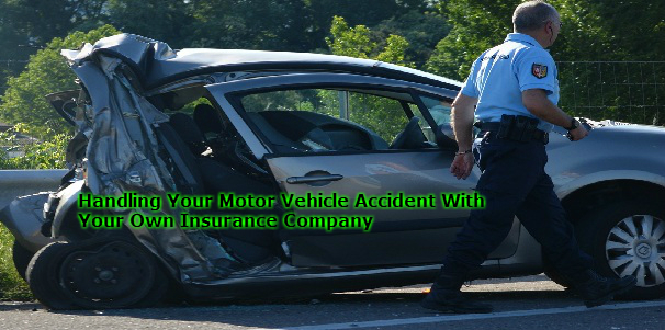 Handling Your Motor Vehicle Accident With Your Own Insurance Company
