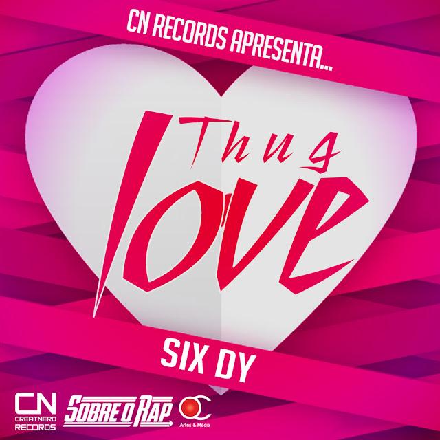 """Six Dy lança a musica """"Thug Love"""""""