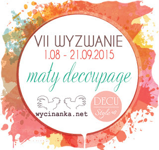 http://decustyle.blogspot.com/2015/08/vii-wyzwanie-may-decoupage.html
