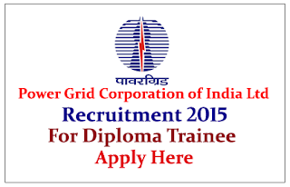Power Grid Corporation of India Limited Recruitment 2015 for Diploma Trainee