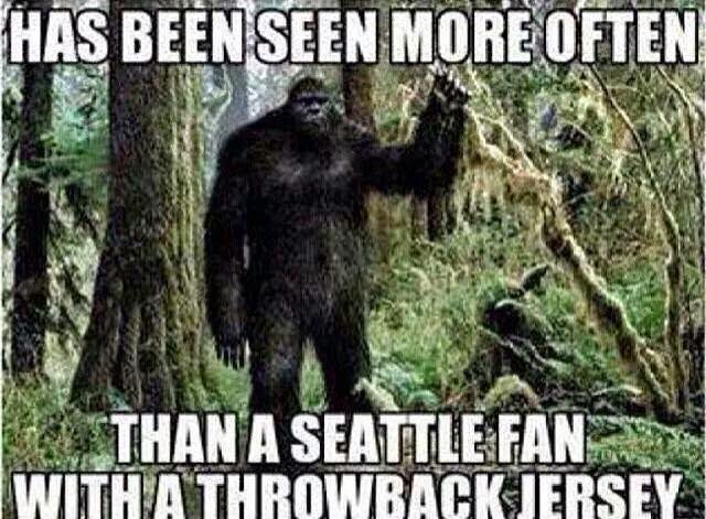 has been seen more often than a seattle fan with a throwback jersey - #BigFoot #SeattleHaters