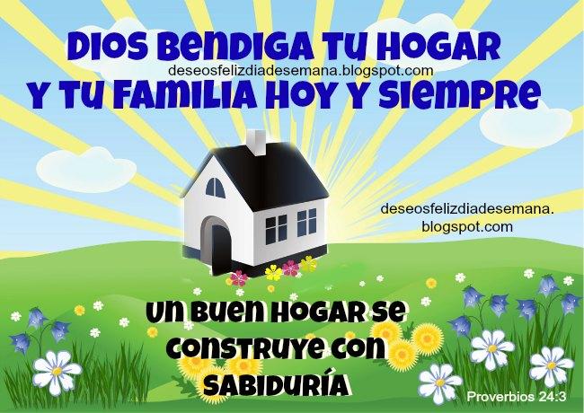 Dios bendiga tu hogar y tu familia siempre. Deseos feliz día bendiciones para mi casa, hogar, Dios nos bendiga a todos en mi familia. Tarjetas, postales cristianas bendición, versículos bíblicos, citas, para facebook