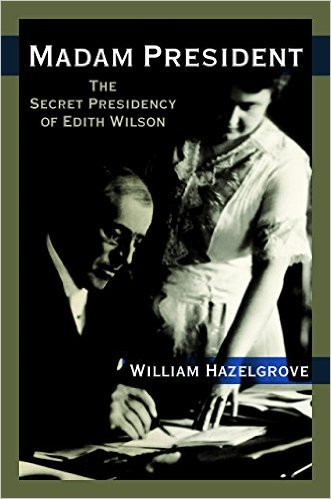 Madam President-The Secret Presidency of Edith Wilson