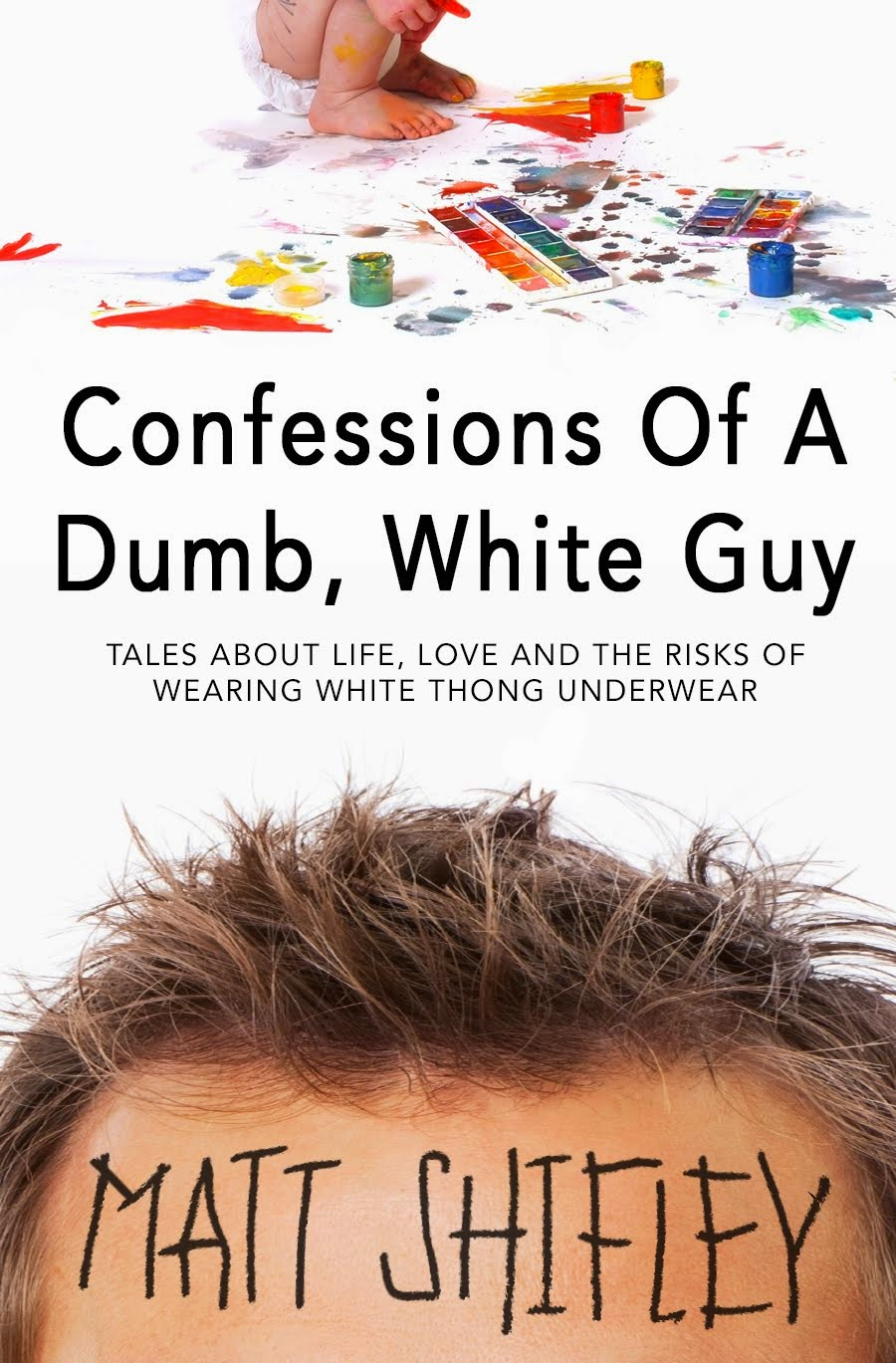 Confessions Of A Dumb, White Guy: The Book