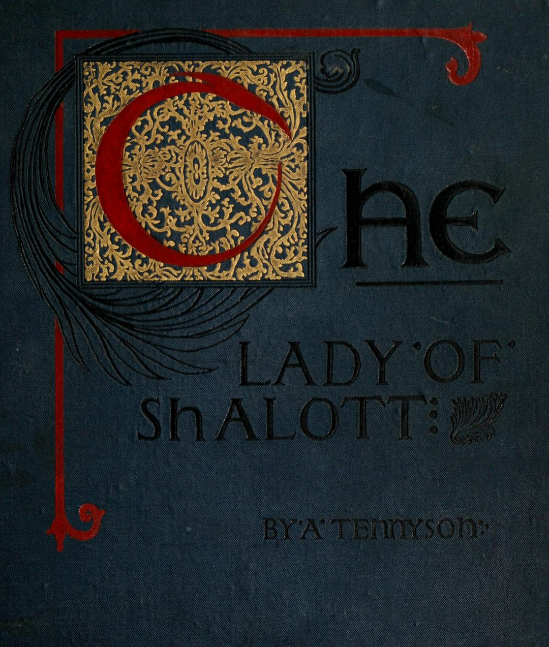 """tennysons lady Tennyson's poem, """"the lady of shalott"""" is a brilliant piece of populist writing, displaying vibrant language and beautiful musicality part of its power, and continued readability comes from tennyson's sense of what to leave out of the story."""
