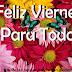 FELIZ VIERNES / Ya es viernes ( Feliz Día)