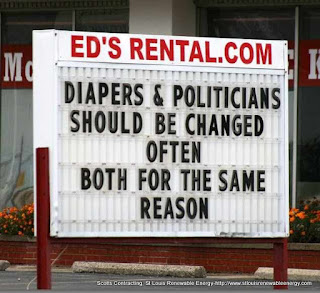 Diapers and Politicians should be changed often, both for the same reason- EDs Rentals