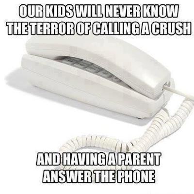 The Terror of Calling a crush and having a parent answer the phone.