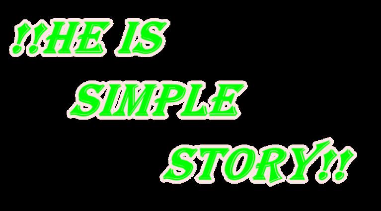 ツHe Is Simple Storyツ