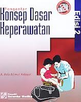 Judul Buku : Pengantar Konsep Dasar Keperawatan Edisi 2 Pengarang : A. Aziz Alimul Hidayat Penerbit : Salemba Medika