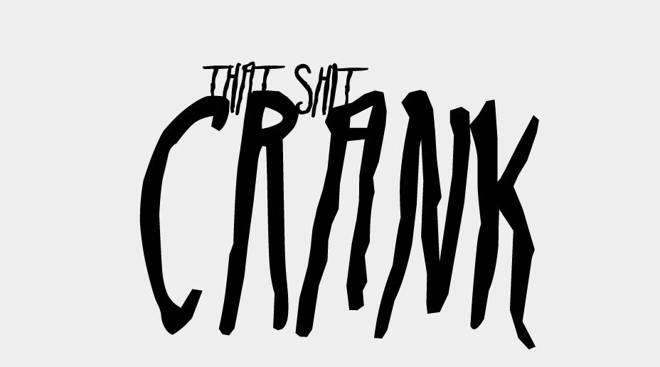 that shit crank