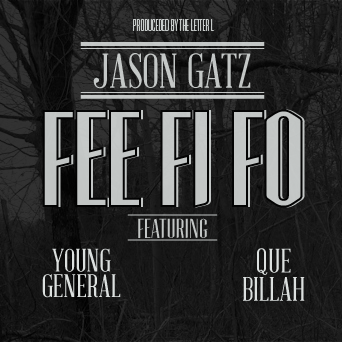 Jason Gatz - Fee Fi Fo ft. Young General & Que Billah