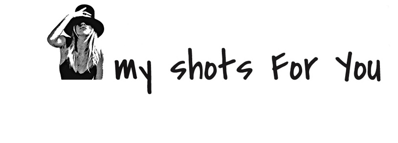 my shots For You