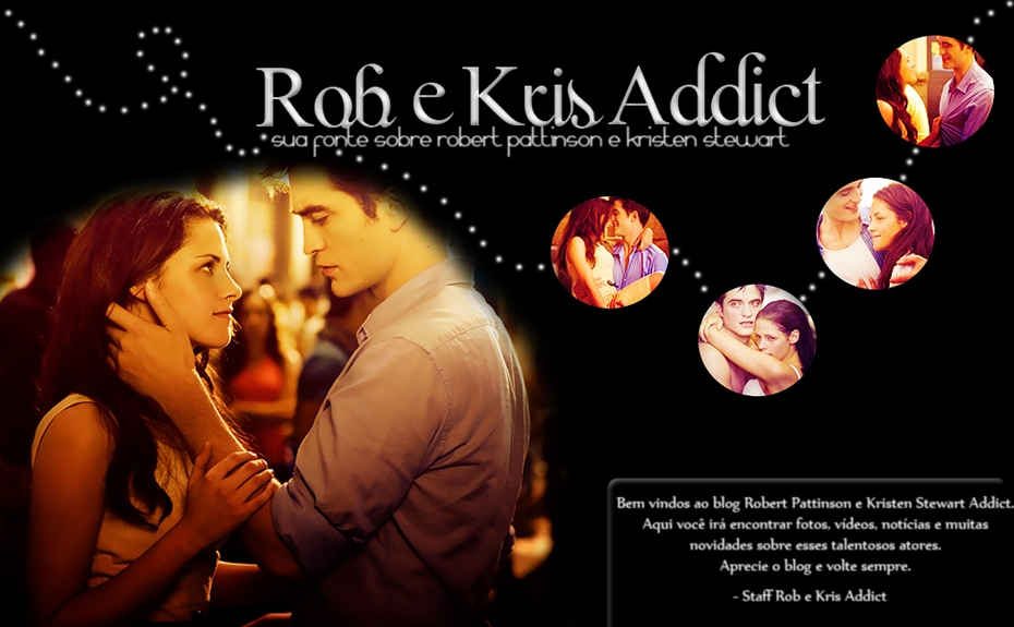 Robert Pattinson e Kristen Stewart Addict