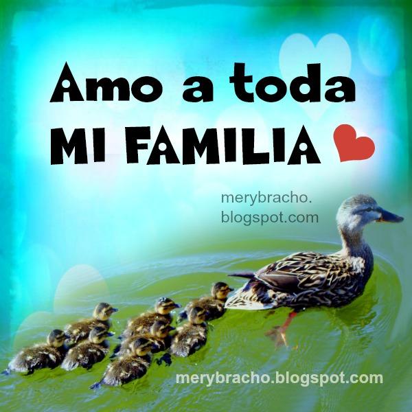 Lindo poema Amo a toda mi Familia, los quiero mucho, vivencias que tenemos en familia, frases por Mery Bracho, bonita imagen para mis hijos