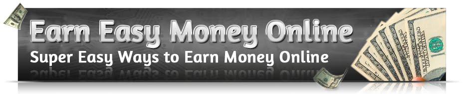 Earn Easy Money Online - Super Easy Ways to Earn Money Online
