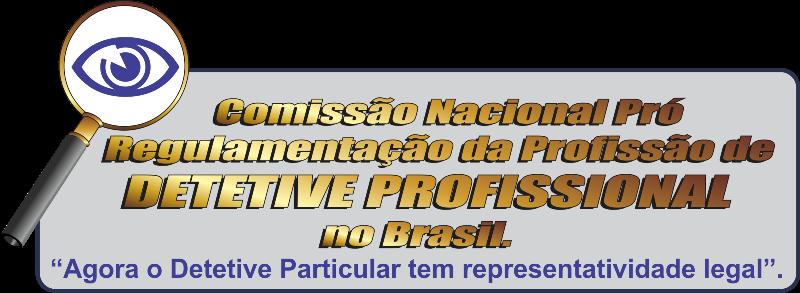 COMISSÃO NACIONAL PRÓ REGULAMENTAÇÃO DA PROFISSÃO DE DETETIVE PARTICULAR NO BRASIL.