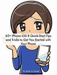 65+ iPhone iOS 8 Quick-Start Tips and Tricks to Get You Started with Your Phone: (For iPhone 4S, iPhone 5 / 5s / 5c, iPhone 6 / 6+ with iOS 8)
