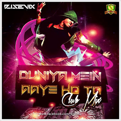 Duniya Mein Aaye Ho To - DJ Sevix Club Mix